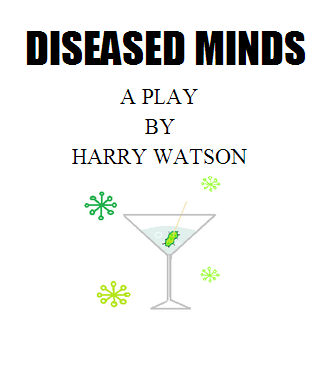 DISEASED MINDS: An original play by Harry Watson